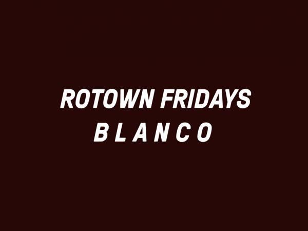 Rotown Fridays: B L A N C O
